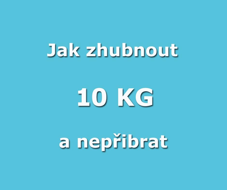 Jak zhubnout 10 kg a nepřibrat
